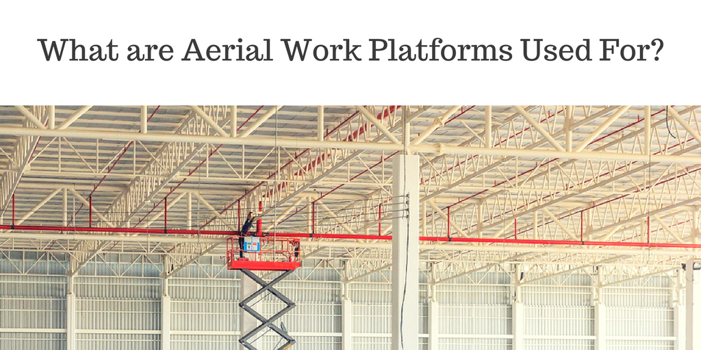 What are Aerial Work Platforms Used For