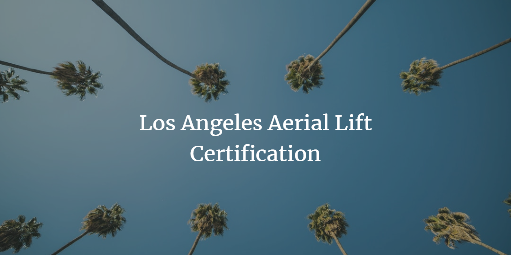 Los Angeles Aerial Lift Certification