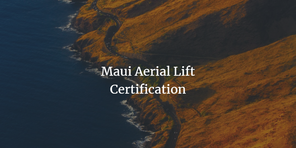 Maui Aerial Lift Certification